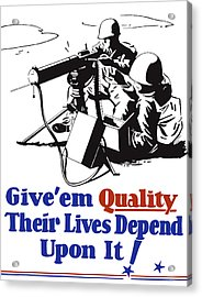 Give Em Quality Their Lives Depend On It Acrylic Print by War Is Hell Store