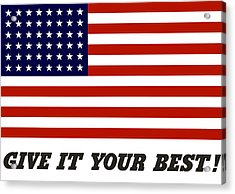 Give It Your Best American Flag Acrylic Print by War Is Hell Store