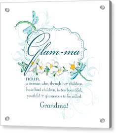 Glam-ma Grandma Grandmother For Glamorous Grannies Acrylic Print by Audrey Jeanne Roberts