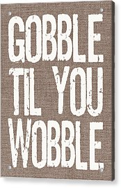 Gobble Til You Wobble Acrylic Print by Jaime Friedman
