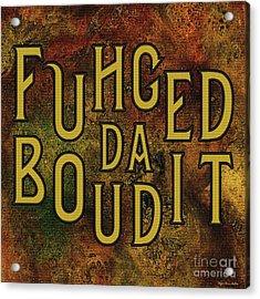 Acrylic Print featuring the digital art Gold Fuhgeddaboudit by Megan Dirsa-DuBois