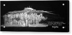Golgatha Acrylic Print by William Walts