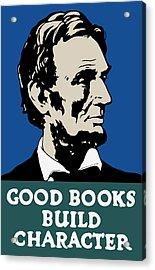 Good Books Build Character - President Lincoln Acrylic Print