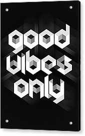 Good Vibes Only Quote Acrylic Print by Taylan Apukovska