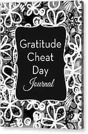 Gratitude Cheat Day Journal- Art By Linda Woods Acrylic Print