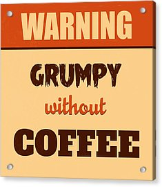 Grumpy Without Coffee Acrylic Print by Naxart Studio