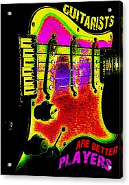 Acrylic Print featuring the photograph Guitarists Are Better Players by Guitar Wacky