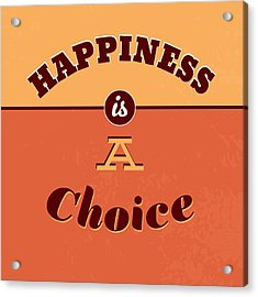 Happiness Is A Choice Acrylic Print