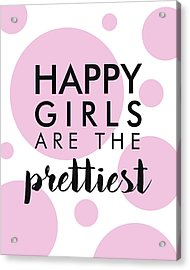 Happy Girls Are The Prettiest Acrylic Print