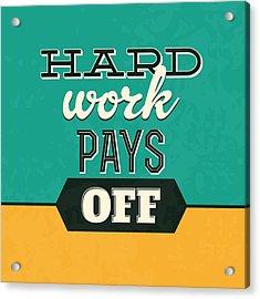 Hard Work Pays Off Acrylic Print by Naxart Studio