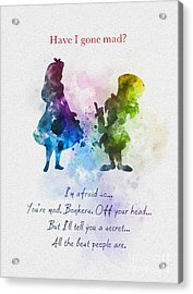 Have I Gone Mad? Acrylic Print