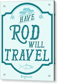 Have Rod Will Travel Salty Acrylic Print