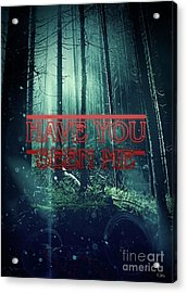 Have You Seen Me Acrylic Print by Mo T