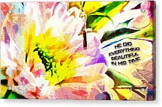 He Did Everything Beautiful In His Time Ecclesiastes 3 11 Acrylic Print