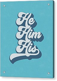 He Him His- Pronoun Art By Linda Woods Acrylic Print