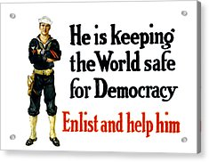 He Is Keeping The World Safe For Democracy Acrylic Print by War Is Hell Store