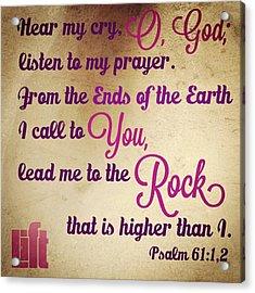 Hear My Cry, O God; Listen To My Acrylic Print