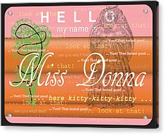 Hello My Name Is Miss Donna Acrylic Print by Donna Zoll