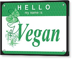 Hello My Name Is Vegan Acrylic Print by Donna Zoll