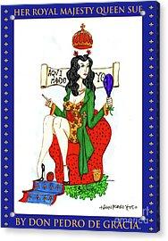 Her Royal Majesty Queen Sue Acrylic Print by Don Pedro De Gracia