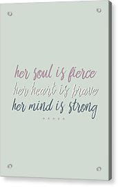 Her Soul Is Fierce Her Heart Is Brave Her Mind Is Strong Acrylic Print