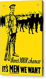 Here's Your Chance - It's Men We Want Acrylic Print by War Is Hell Store
