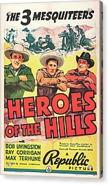 Heroes Of The Hills 1938 Acrylic Print by Republic