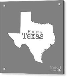 Home Is Texas Acrylic Print