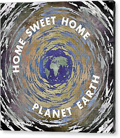 Acrylic Print featuring the digital art Home Sweet Home Planet Earth by Phil Perkins