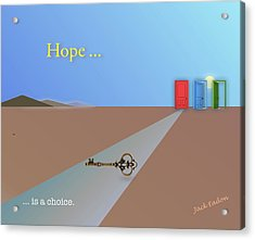 Hope Is A Choice Acrylic Print by Jack Eadon