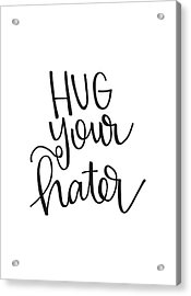 Hug Your Hater Acrylic Print by Nancy Ingersoll
