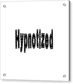 Hypnotized - Love Quote Print Acrylic Print