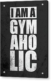 I Am A Gym Aholic Gym Motivational Quotes Poster Acrylic Print