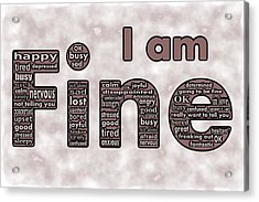 I Am Fine Acrylic Print