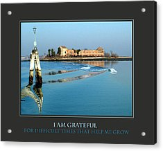 I Am Grateful For Difficult Times Acrylic Print by Donna Corless