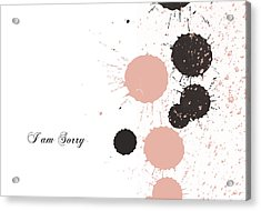 I Am Sorry Acrylic Print by Trilby Cole