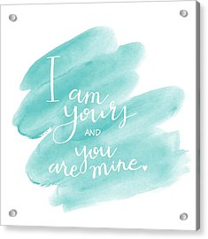 I Am Yours Acrylic Print