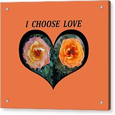 I Chose Love Heart With 2 Roses And A Be Acrylic Print