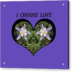 I Chose Love With A Heart Filled With Columbines Acrylic Print