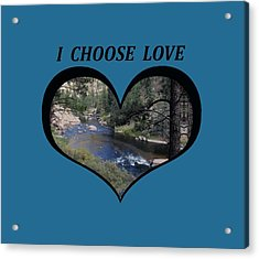I Chose Love With A River Flowing In A Heart Acrylic Print