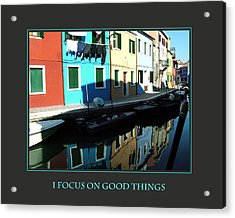 I Focus On Good Things  Acrylic Print by Donna Corless