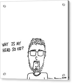I Have A Fat Head Comic Acrylic Print by Karl Addison