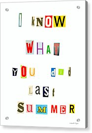 I Know What You Did Last Summer - Da Acrylic Print