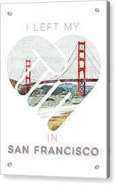 I Left My Heart In San Fransisco Acrylic Print
