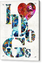 I Love Dogs By Sharon Cummings Acrylic Print