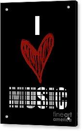 I Love Music 5 Acrylic Print by Prar Kulasekara