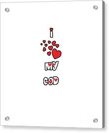 I Love My God Acrylic Print by Judy Hall-Folde