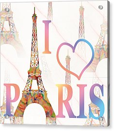 I Love Paris Mixed Media Acrylic Print by Georgeta Blanaru