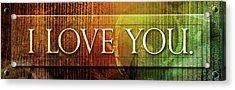 I Love You - Plaque Acrylic Print by Shevon Johnson