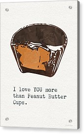I Love You More Than Peanut Butter Cups 2- Art By Linda Woods Acrylic Print by Linda Woods